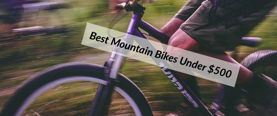 REVEALED: What Are The Best Mountain Bikes Under 500 Dollars?